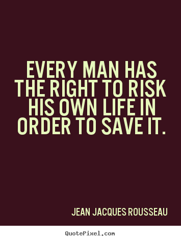 Inspirational quote - Every man has the right to risk his own life..