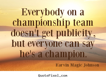 Make personalized poster quote about inspirational - Everybody on a championship team doesn't get publicity,..