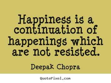 Deepak Chopra poster quote - Happiness is a continuation of happenings which.. - Inspirational quotes
