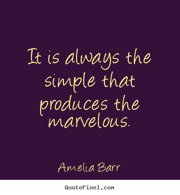 Make picture quotes about inspirational - It is always the simple that produces the marvelous.