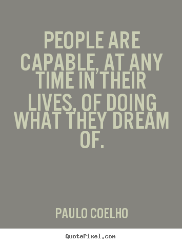 Inspirational quotes - People are capable, at any time in their lives,..
