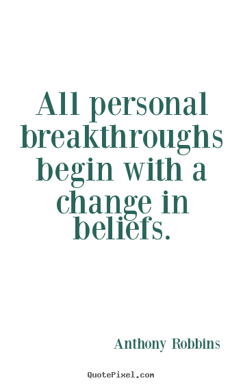 Quote about inspirational - All personal breakthroughs begin with a change in beliefs.