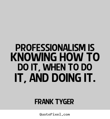 Create your own picture quote about inspirational - Professionalism is knowing how to do it, when to do it, and doing..
