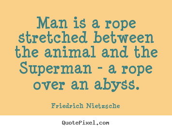 Design image quote about inspirational - Man is a rope stretched between the animal and the..