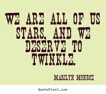 Make picture quotes about inspirational - We are all of us stars, and we deserve to twinkle.