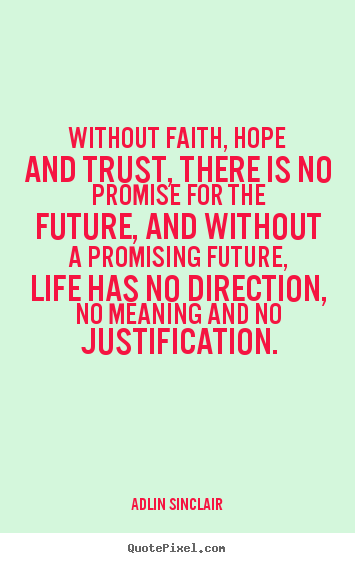 Without faith, hope and trust, there is no promise for the future,.. Adlin Sinclair famous inspirational quotes