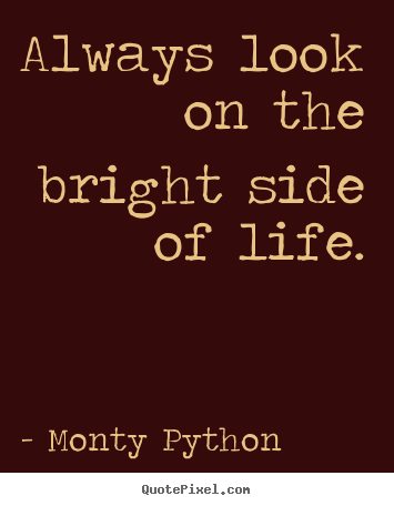 Monty Python poster quote - Always look on the bright side of life. - Inspirational sayings