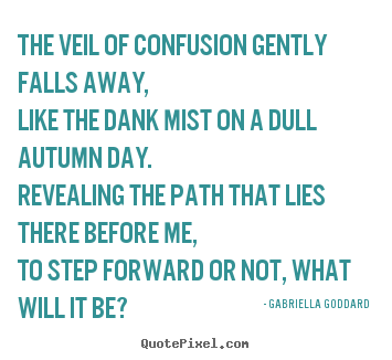 Gabriella Goddard photo quotes - The veil of confusion gently falls away,like the.. - Inspirational quotes