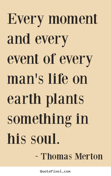Quotes about inspirational - Every moment and every event of every man's life on..