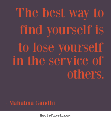 Quotes about inspirational - The best way to find yourself is to lose yourself in the service..