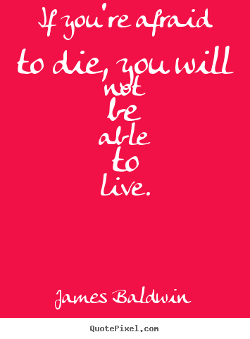 Inspirational quotes - If you're afraid to die, you will not be able..