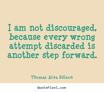 Create your own picture sayings about inspirational - I am not discouraged, because every wrong attempt..