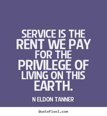 Create custom picture quotes about inspirational - Service is the rent we pay for the privilege of living on this..