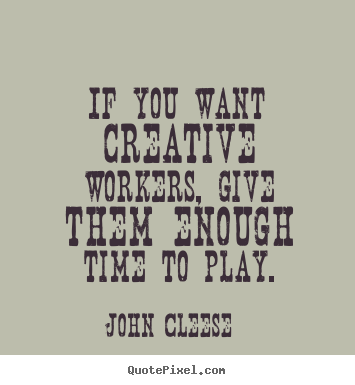Quotes about inspirational - If you want creative workers, give them enough time to play.