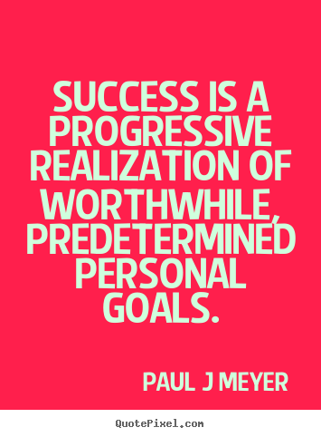 Paul J Meyer picture quote - Success is a progressive realization of worthwhile, predetermined.. - Inspirational sayings
