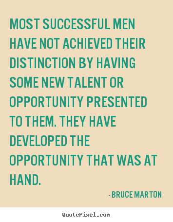 Quotes about inspirational - Most successful men have not achieved their distinction by having some..