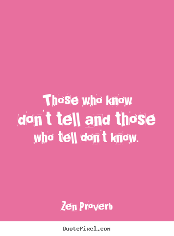 Create custom picture quotes about inspirational - Those who know don't tell and those who tell..