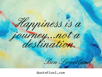 Create custom picture quotes about inspirational - Happiness is a journey...not a destination.