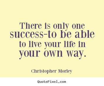 Inspirational Quotes   There Is Only One Success To Be Able To Live Your  Life