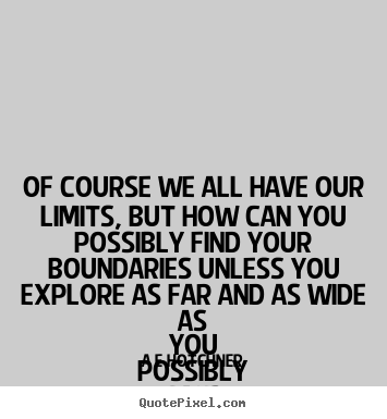 Inspirational quotes - Of course we all have our limits, but