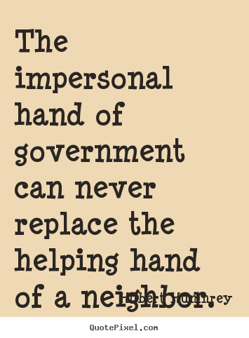 Hubert Humhrey picture quotes - The impersonal hand of government can never.. - Inspirational quotes