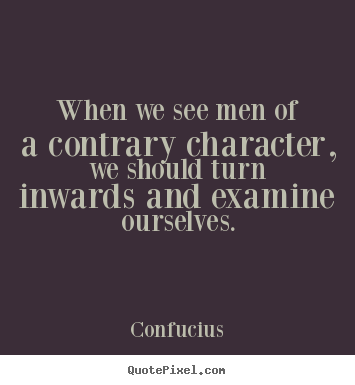 Inspirational quote - When we see men of a contrary character, we..