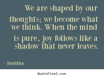 Buddha image quotes - We are shaped by our thoughts; we become what.. - Inspirational quotes