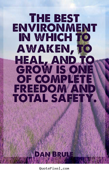 Quote about inspirational - The best environment in which to awaken, to heal, and to grow is..