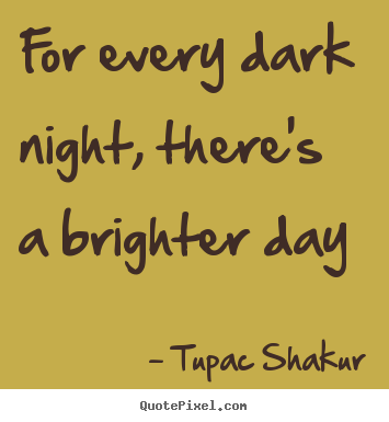 Qoute Of Day Alluring Quotes  For Every Dark Night There's A Brighter Day