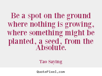 Inspirational quote - Be a spot on the ground where nothing is growing, where..