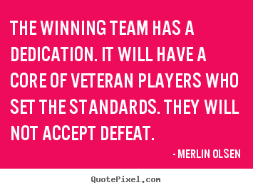 Quote about inspirational - The winning team has a dedication. it will have a core of veteran..