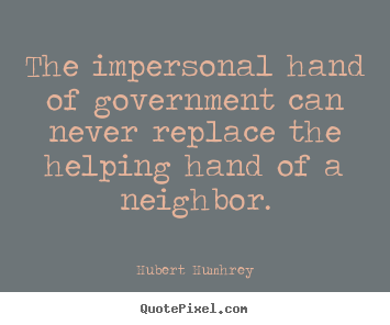 The impersonal hand of government can never.. Hubert Humhrey great inspirational quotes