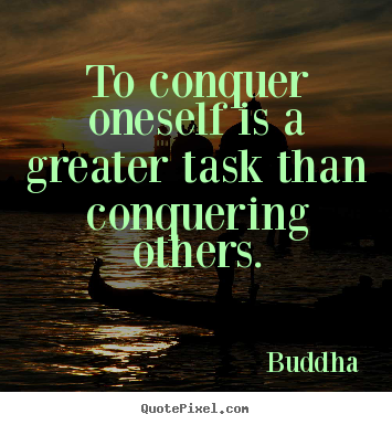 Quotes about inspirational - To conquer oneself is a greater task than..
