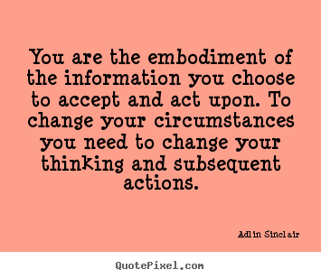 Quotes about inspirational - You are the embodiment of the information you choose..