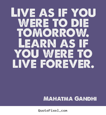 Quotes about inspirational - Live as if you were to die tomorrow. learn as..