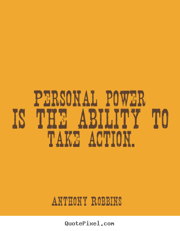 Design picture quotes about inspirational - Personal power is the ability to take action.