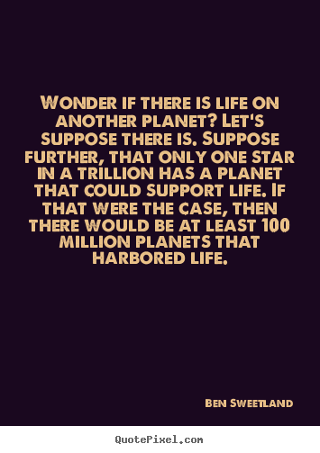 Wonder if there is life on another planet?.. Ben Sweetland good inspirational quotes