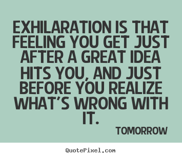 Inspirational quotes - Exhilaration is that feeling you get just after..