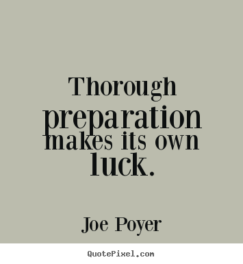 Joe Poyer image quote - Thorough preparation makes its own luck. - Inspirational quote