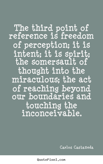 Carlos Castaneda picture quotes - The third point of reference is freedom of perception; it.. - Inspirational quote