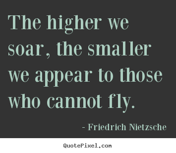 Quotes about inspirational - The higher we soar, the smaller we appear to those who cannot..