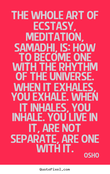 Make picture quotes about inspirational - The whole art of ecstasy, meditation, samadhi, is:..