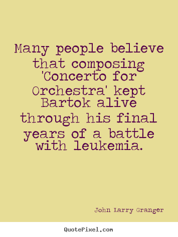 John Larry Granger picture quotes - Many people believe that composing 'concerto for orchestra' kept.. - Inspirational quotes