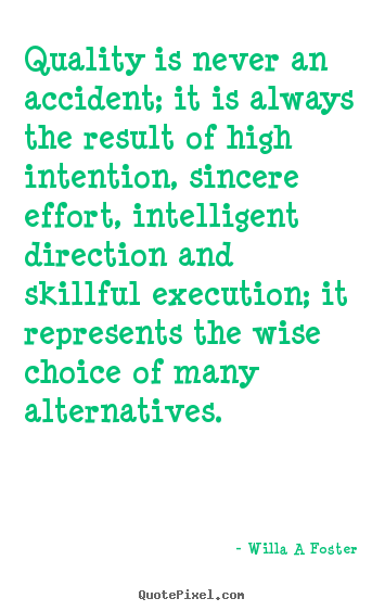 Inspirational quote - Quality is never an accident; it is always the result of high..