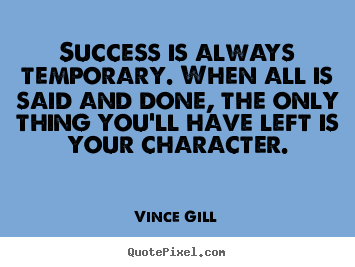 Success is always temporary. when all is said.. Vince Gill good inspirational quotes