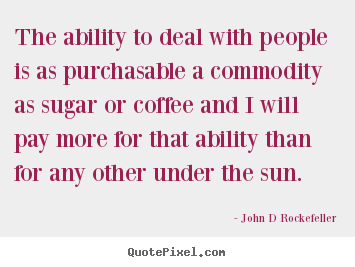 John D Rockefeller picture quotes - The ability to deal with people is as purchasable.. - Inspirational quotes