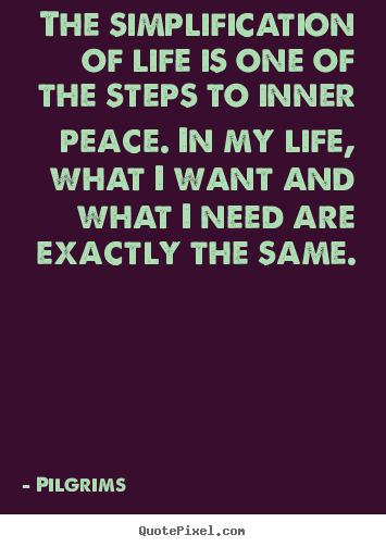 Create your own picture quotes about inspirational - The simplification of life is one of the steps..
