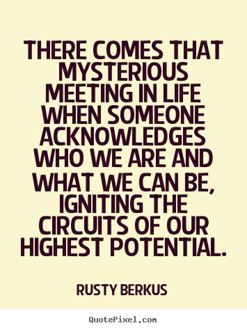 Rusty Berkus photo quote   There comes that mysterious meeting in