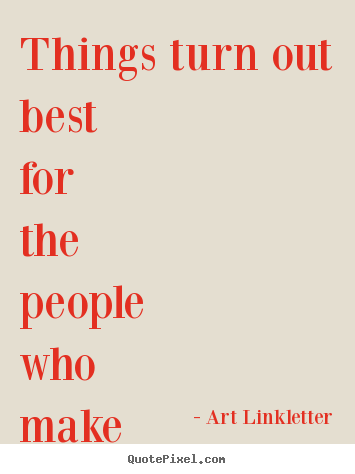 Quotes about inspirational - Things turn out best for the people who make the best..