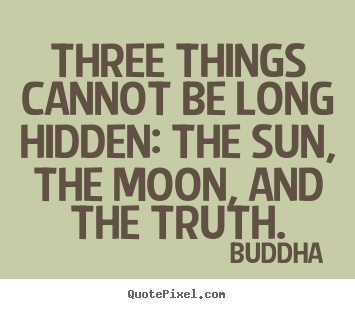 Quotes about inspirational - Three things cannot be long hidden: the sun, the moon, and the..